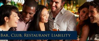 BAR, CLUB & RESTAURANT LIABILITY